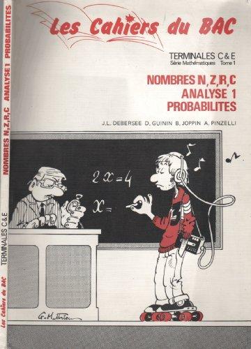 Terminales C et E - Série Mathématiques - Tome 1 - Nombres N, Z,R,C - Analyse 1 - Probabilités