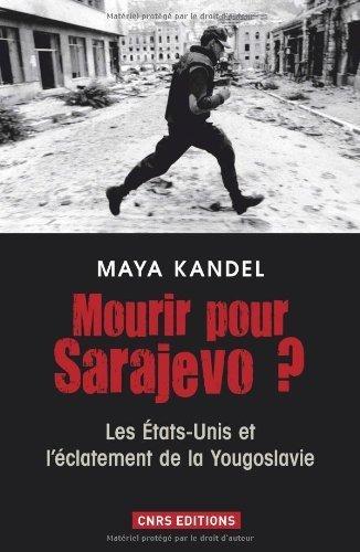 Mourir pour Sarajevo ? : Les Etats-Unis et l'clatement de la Yougoslavie de Maya Kandel (7 mars 2013) Broch