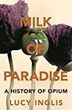 #7: Milk of Paradise: A History of Opium