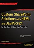 Custom SharePoint Solutions with HTML and JavaScript: For SharePoint 2013 and SharePoint Online