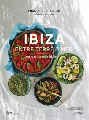 Ibiza Entre terre & mer - 100 recettes ensoleilles
