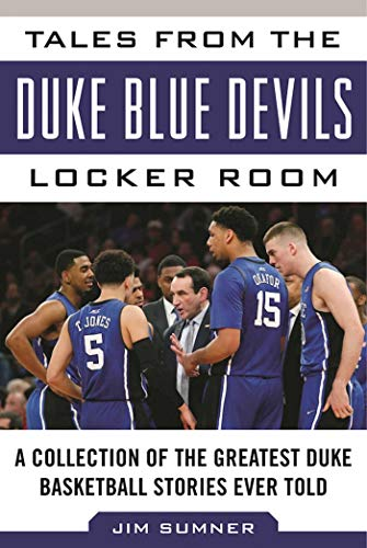 Tales from the Duke Blue Devils Locker Room: A Collection of the Greatest Duke Basketball Stories Ever Told (Tales from the Team) (English Edition) por Jim Sumner
