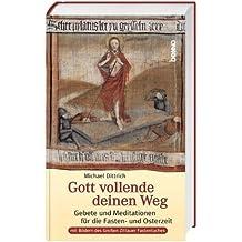 Gott vollende deinen Weg: Gebete und Meditationen für die Fasten- und Osterzeit