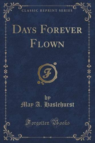 Days Forever Flown (Classic Reprint)