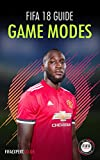 FIFA 18 Game Modes Guide: FIFA 18 Tips for Every Game Mode (Including a Secret One!)