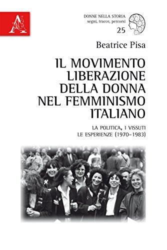 Il Movimento Liberazione della Donna nel femminismo italiano. La politica, i vissuti, le esperienze (1970-1983) (Donne nella storia) por Beatrice Pisa