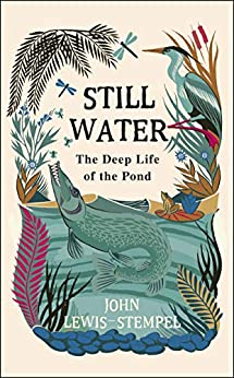 Still Water: The Deep Life of the Pond by [Lewis-Stempel, John]