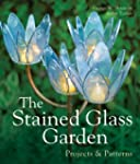 The Stained Glass Garden: Projects &...