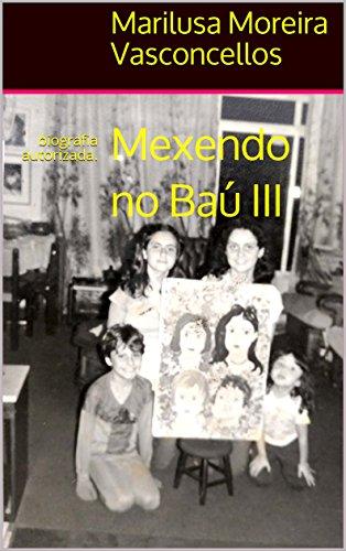 Mexendo no Baú III: biografia autorizada. (Mexendo no bau Livro 3) (Portuguese Edition)