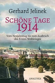 Schöne Tage 1914: Vom Neujahrstag bis zum Ausbruch des Ersten Weltkrieges