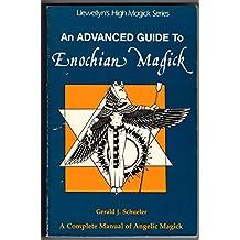 An Advanced Guide to Enochian Magic (Llewellyn's high magick series)