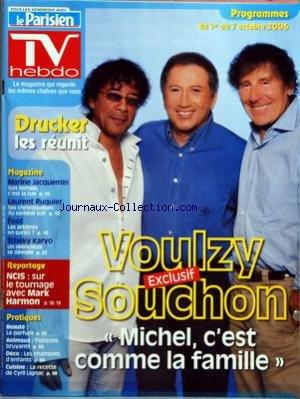 TV HEBDO LE PARISIEN [No 1017] du 01/10/2006 - VOULZY ET SOUCHON - MICHEL DRUCKER - MARINE JACQUEMIN - LAURENT RUQUIER - FOOT - TCHEKY KARYO - BEAUTE - ANIMAUX - DECO - CUISINE