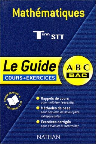 ABC Bac - Le Guide : Mathématiques, terminale STT (Cours + exercices)