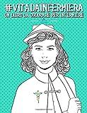 Scarica Libro Vita da Infermiera Un libro da colorare per infermiere Un regalo da colorare unico per motivare e ispirare uomini donne adolescenti e anziani per la meditazione e l art therapy (PDF,EPUB,MOBI) Online Italiano Gratis