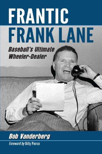 Frantic Frank Lane: Baseball's Ultimate Wheeler-Dealer (English Edition)
