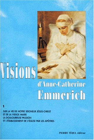 Visions d'Anne-Catherine Emmerich, tome 1