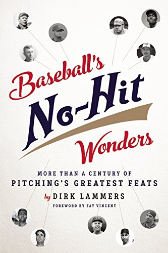 Baseball's No-Hit Wonders: More Than a Century of Pitching's Greatest Feats por Dirk Lammers