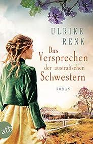 Das Versprechen der australischen Schwestern: Roman (Die Australien Saga 3)