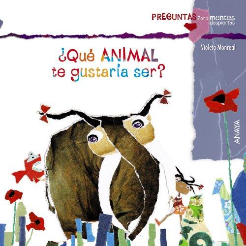 ¿Qué animal te gustaría ser? (Primeros Lectores (1-5 Años) - Preguntas Para Mentes Despiertas) por Violeta Monreal