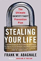 Stealing Your Life: The Ultimate Identity Theft Prevention Plan by Frank W. Abagnale (2007-04-24)