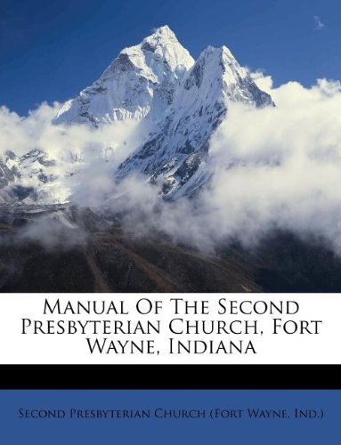 Manual Of The Second Presbyterian Church, Fort Wayne, Indiana