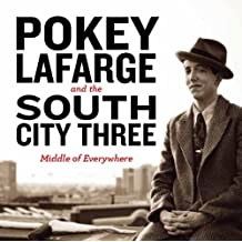 Middle Of Everywhere by Pokey Lafarge and the South City Three (2011-05-22)