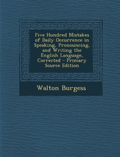 Five Hundred Mistakes of Daily Occurrence in Speaking, Pronouncing, and Writing the English Language, Corrected
