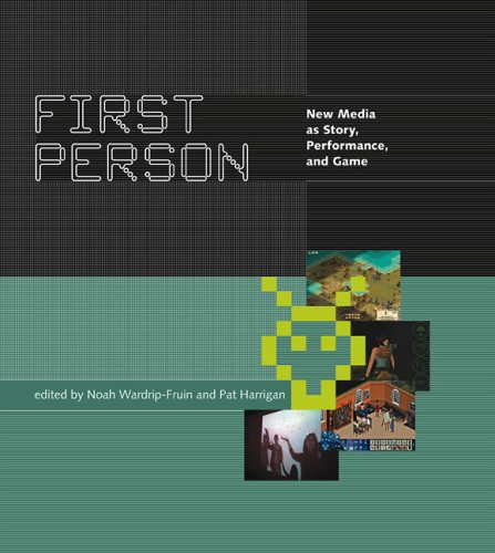 First Person: New Media as Story, Performance and Game