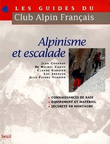 Alpinisme et escalade par Michel Cadot, Jean Coudray, Claude Gardien, Jean-Pierre Verdier, Luc Jourjon