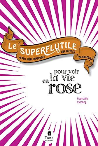 Le Superflutile - Pour voir la vie en rose par Raphaële VIDALING