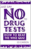 Just Say No to Drug Tests: How to Beat the Whiz Quiz