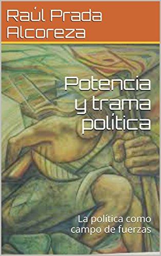 Potencia y trama política: La política como campo de fuerzas (Cuadernos activistas nº 4) por Raúl Prada Alcoreza