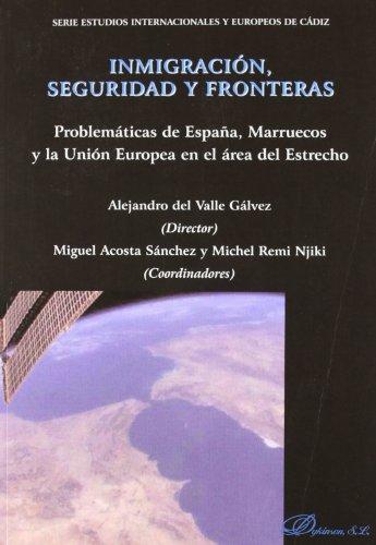 Inmigración, seguridad y fronteras: Problemática de España, Marruecos y la Unión Europea en el área del Estrecho (Serie Estudios Internacionales y Europeos de Cádiz)
