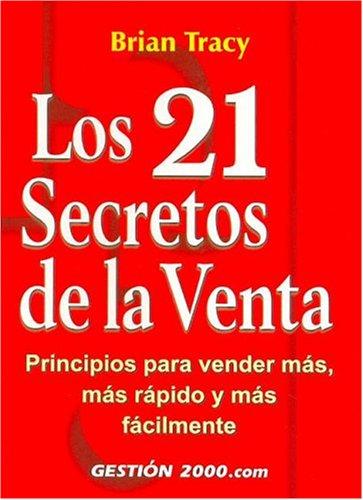 21 secretos de la venta: prtincipios para vender mas, mas rapido y mas facilmente