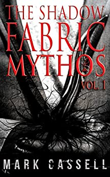 Shadow Fabric Mythos Vol.1: Supernatural Horror Collection by [Cassell, Mark]