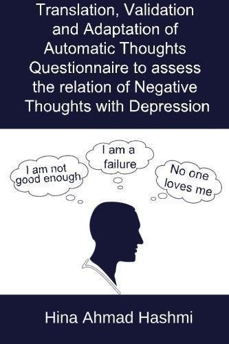 Translation, Validation and Adaptation of Automatic Thoughts Questionnaire to assess the relation of Negative Thoughts with Depression by Hina Ahmad Hashmi (2012-08-01)