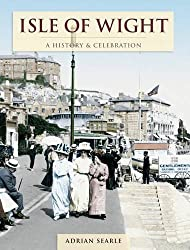 Isle of Wight: A History and Celebration by Adrian Searle (2011-10-01)