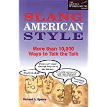Slang American Style: More Than 10,000 Ways to Talk the Talk (Artful Wordsmith Series)