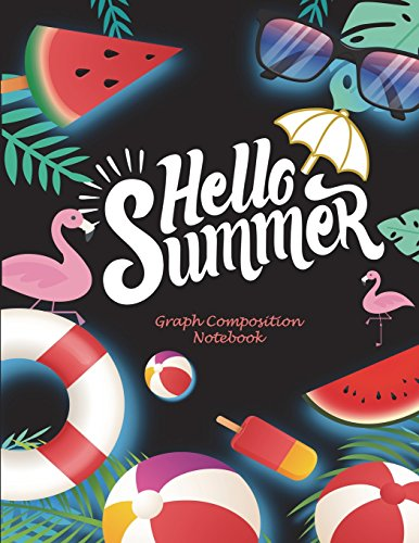 """Hello Summer: Graph Composition Notebook: 1/4"""" Inch Graph Paper Large Print 8.5"""" x 11"""" Blank Quad Ruled, Blank Graph Paper Composition Books"""
