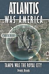 Atlantis Was America: Tampa Was the Royal City