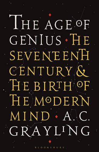 The Age of Genius: The Seventeenth Century and the Birth of the Modern Mind by Professor A. C. Grayling (2016-03-10)