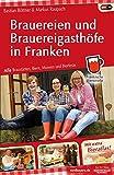 Brauereien und Brauereigasthöfe in Franken: Alle Braustätten, Biere, Museen und Bierfeste - Markus Raupach