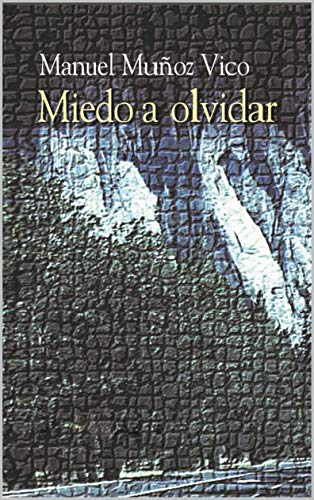 MIEDO A OLVIDAR eBook: MANUEL MUÑOZ VICO: Amazon.es: Tienda Kindle