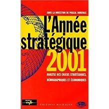 L'Année stratégique 2001 : Analyse des enjeux stratégiques, démographiques et économiques