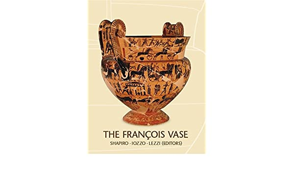 The Franois Vase New Perspectives Papers Of The Intern Symposium