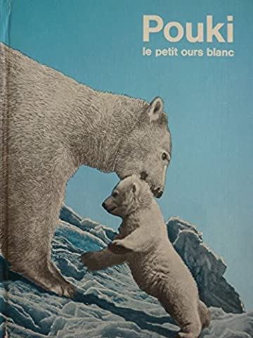Pouki le petit ours blanc : Une histoire contée par Véra illustrée de 60 photographies prises sur le