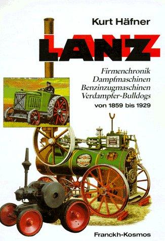 Lanz, Bd.1, Firmenchronik, Dampfmaschinen, Benzinzugmaschinen, Verdampfer-Bulldogs von 1859 bis 1929