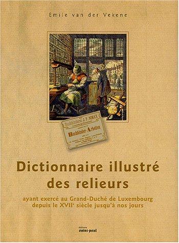 Dictionnaire illustré des relieurs ayant exercé au Grand-Duché du Luxembourg depuis le XVIIe siècle jusqu'à nos jours