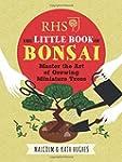 RHS The Little Book of Bonsai: Master...