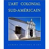 L'art Colonial Sud-Américain, Domaine Espagnol et Brésil